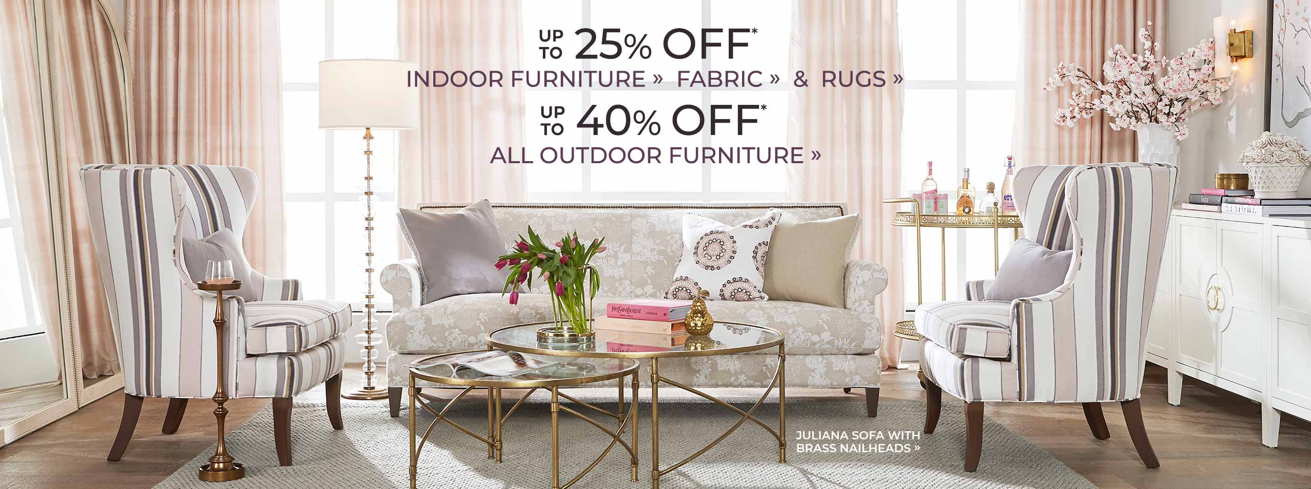 Up to 25% Off Indoor Furniture, Fabric & Rugs* | Up to 40% Off Outdoor Furniture* | Ballard Designs